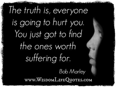 Everyone is going to Hurt you - Wisdom Life Quotes